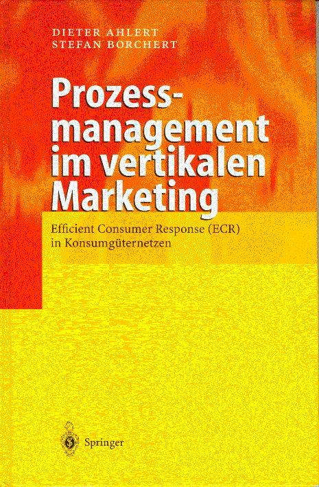 D. Ahlert / S. Borchert (Hrsg.): Prozessmanagement im vertikalen Marketing – ECR in Konsumgüternetzen